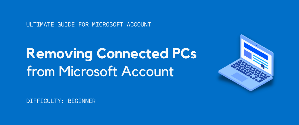 Cover image for How to Remove Connected PCs from Microsoft Account in 7 Simple Steps?