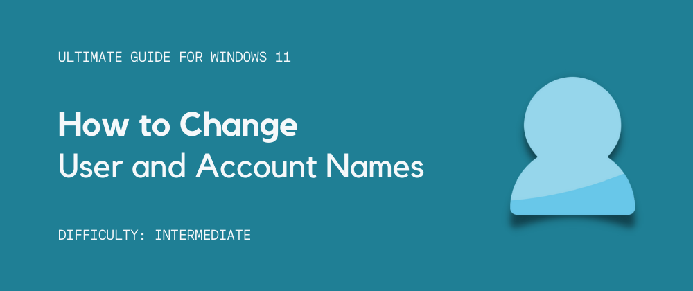 Cover image for How to Change User Name and Account Name in Windows 11?