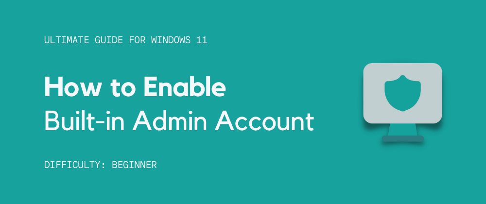 Cover image for How to Enable Built-in Admin Account in Windows 11 in 8 Simple Steps?
