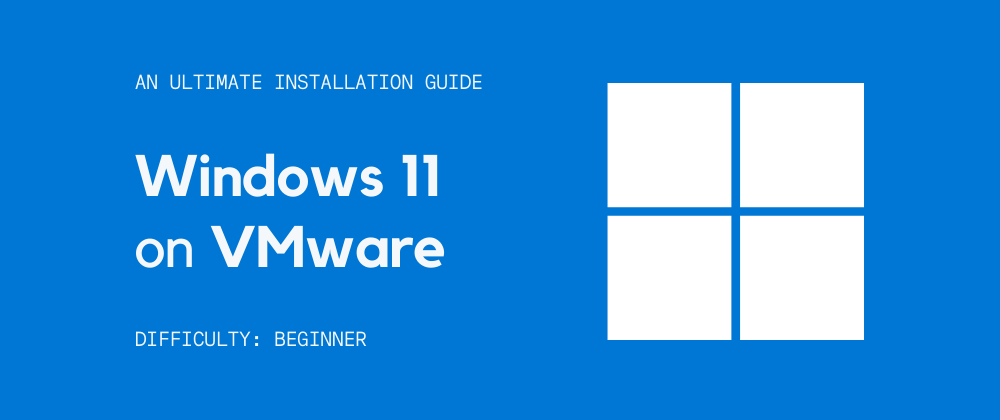 Cover image for How to Install Windows 11 on VMware?